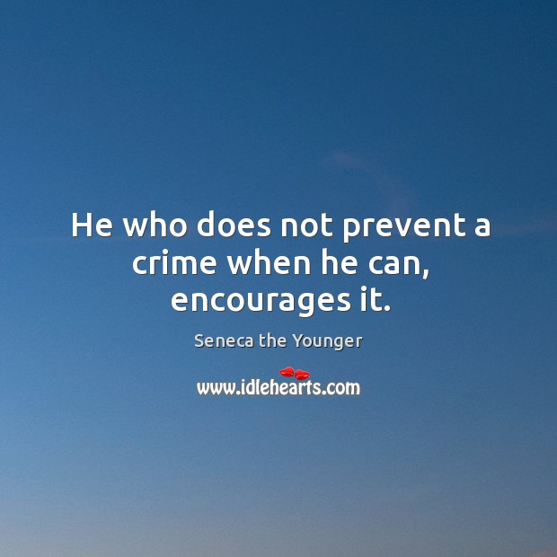 Image, He who does not prevent a crime when he can, encourages it.