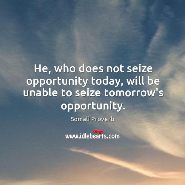 He, who does not seize opportunity today Somali Proverbs Image
