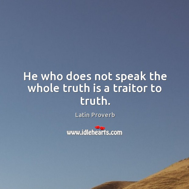 He who does not speak the whole truth is a traitor to truth. Image