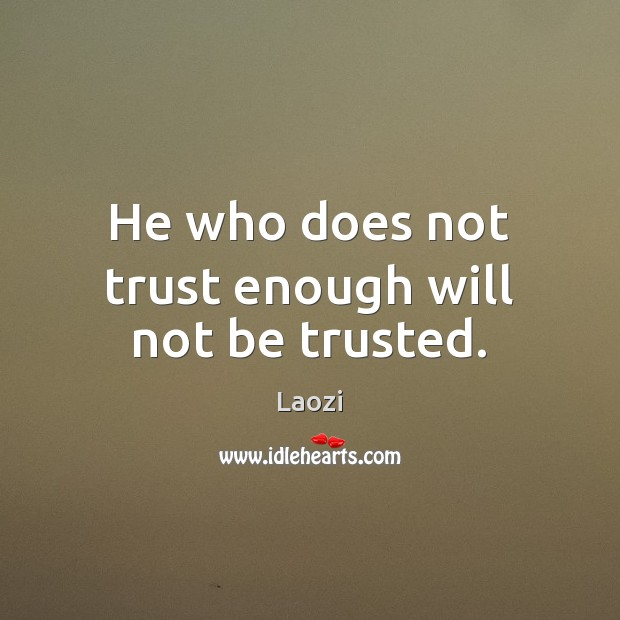 Image, He who does not trust enough will not be trusted.