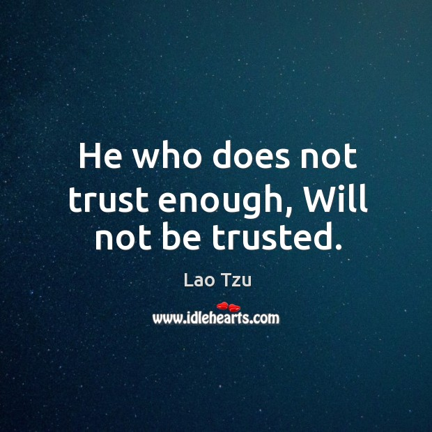 Image, He who does not trust enough, will not be trusted.