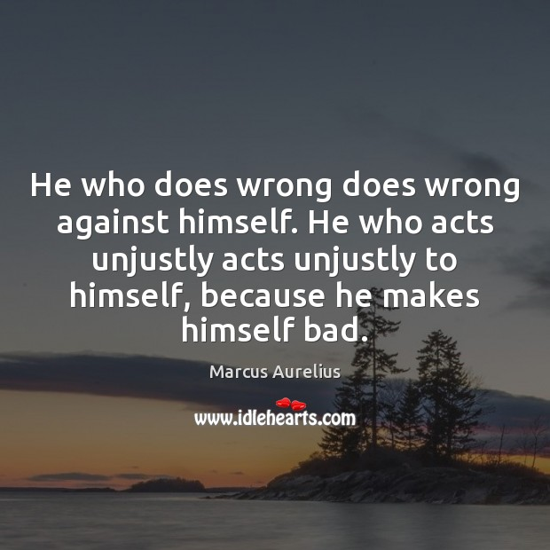 He who does wrong does wrong against himself. He who acts unjustly Image