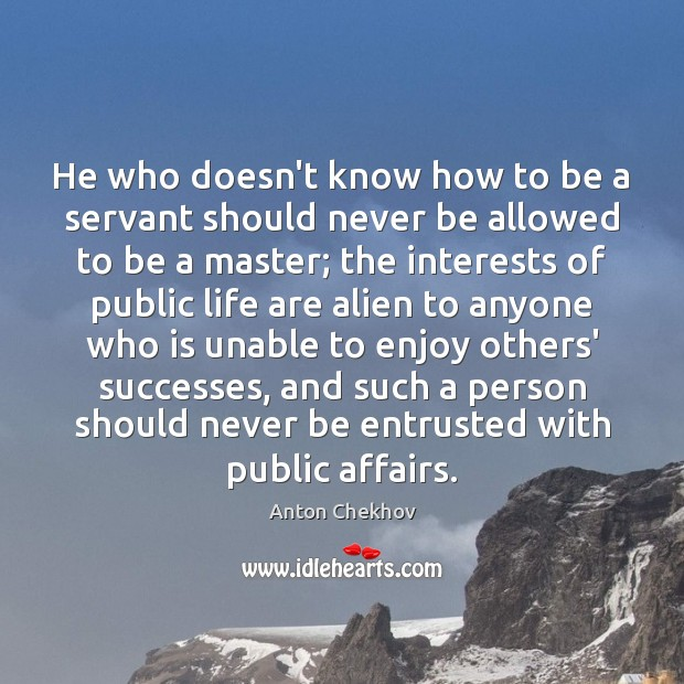 Image, He who doesn't know how to be a servant should never be