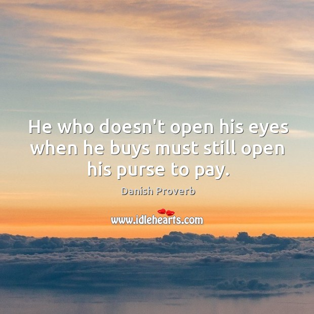 Image, He who doesn't open his eyes when he buys must still open his purse to pay.