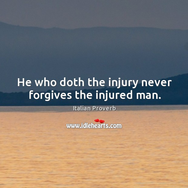 Image, He who doth the injury never forgives the injured man.