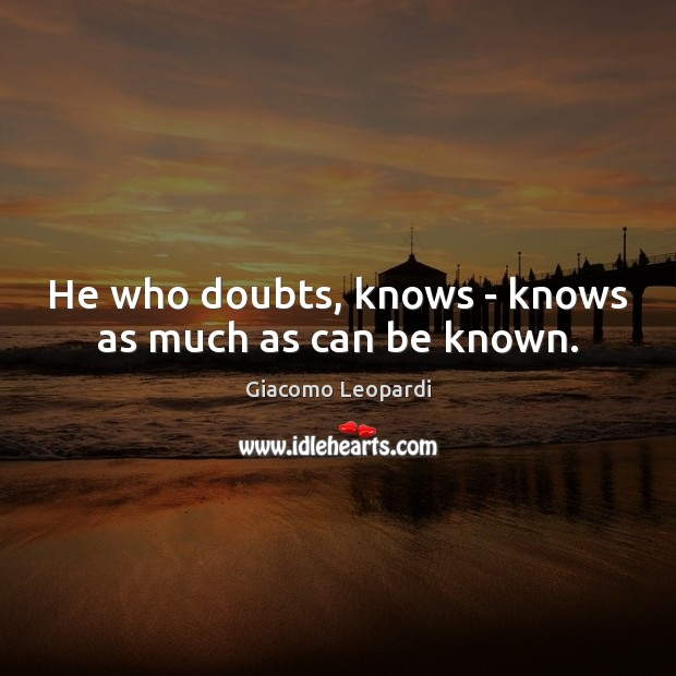 He who doubts, knows – knows as much as can be known. Image