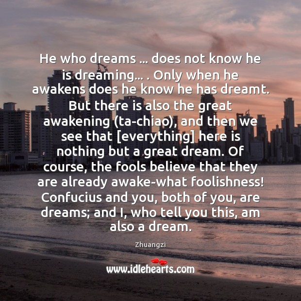 He who dreams … does not know he is dreaming… . Only when he Image