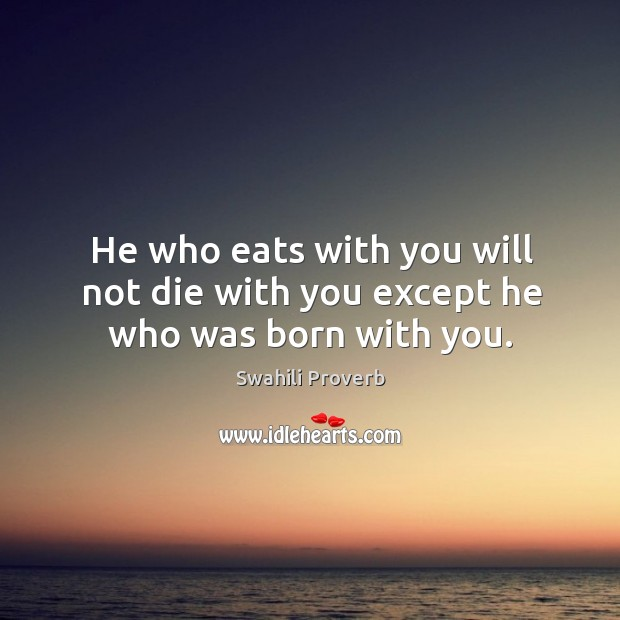 Image, He who eats with you will not die with you except he who was born with you.