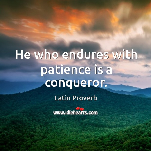 He who endures with patience is a conqueror. Image