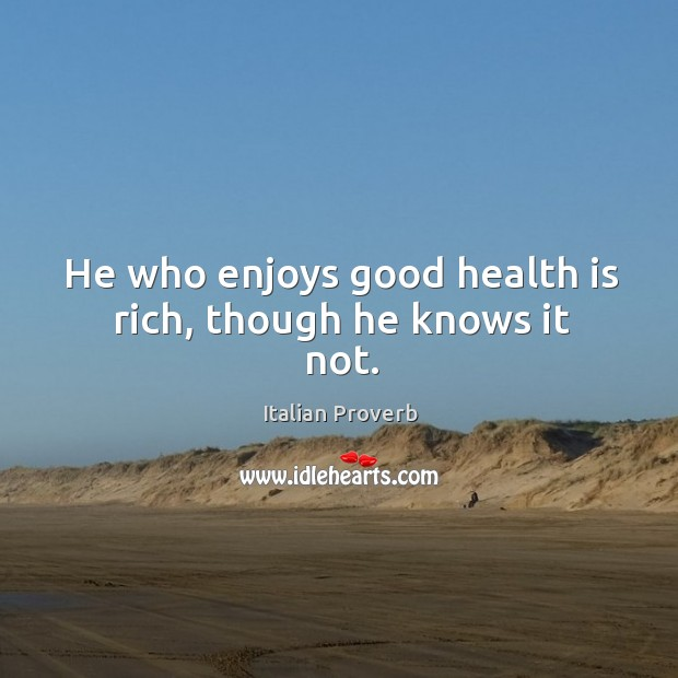 Image, He who enjoys good health is rich, though he knows it not.
