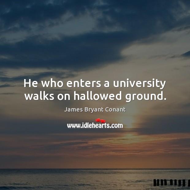 Image, He who enters a university walks on hallowed ground.