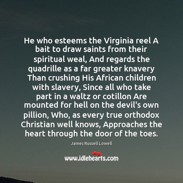 He who esteems the Virginia reel A bait to draw saints from James Russell Lowell Picture Quote