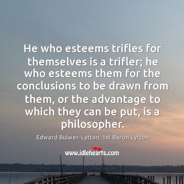 Image, He who esteems trifles for themselves is a trifler; he who esteems