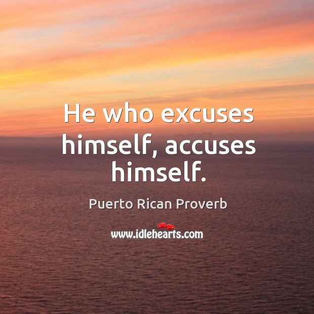 He who excuses himself, accuses himself. Puerto Rican Proverbs Image