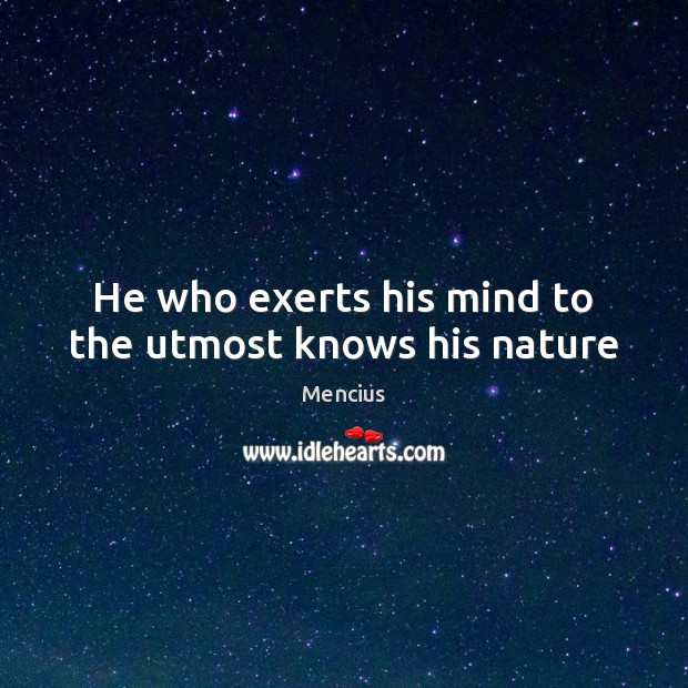 He who exerts his mind to the utmost knows his nature Mencius Picture Quote