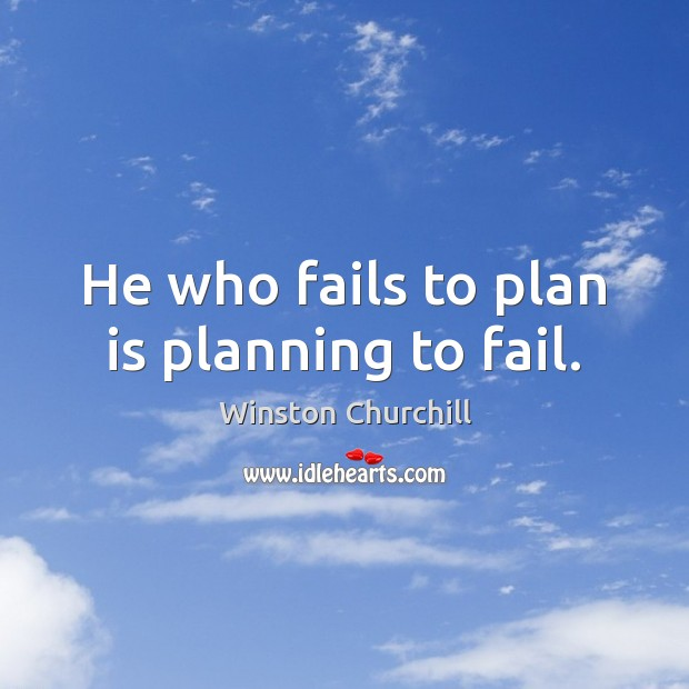Image, He who fails to plan is planning to fail.