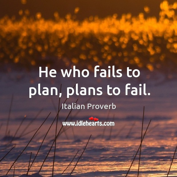 Image, He who fails to plan, plans to fail.