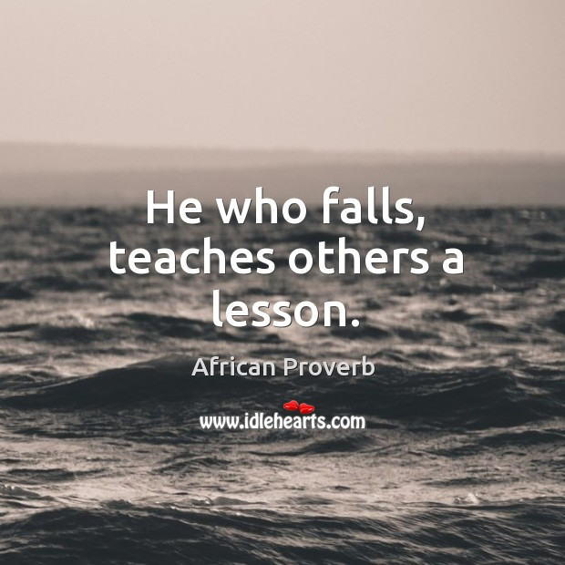 Image, He who falls, teaches others a lesson.
