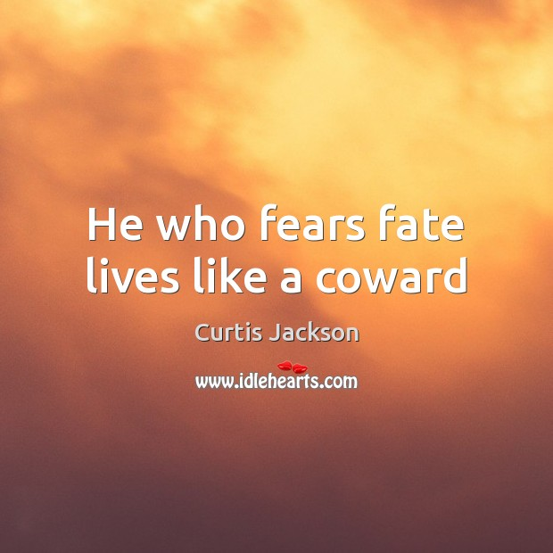 He who fears fate lives like a coward Curtis Jackson Picture Quote