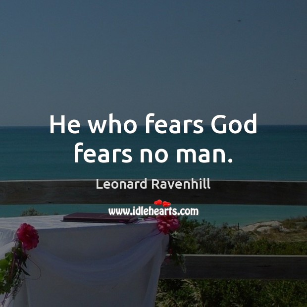 He who fears God fears no man. Leonard Ravenhill Picture Quote