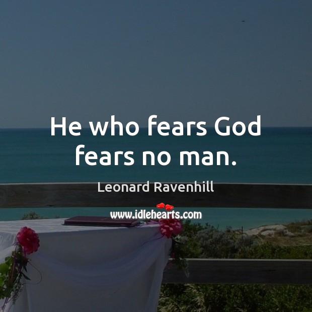 He who fears God fears no man. Image