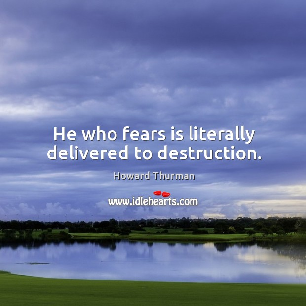 He who fears is literally delivered to destruction. Image