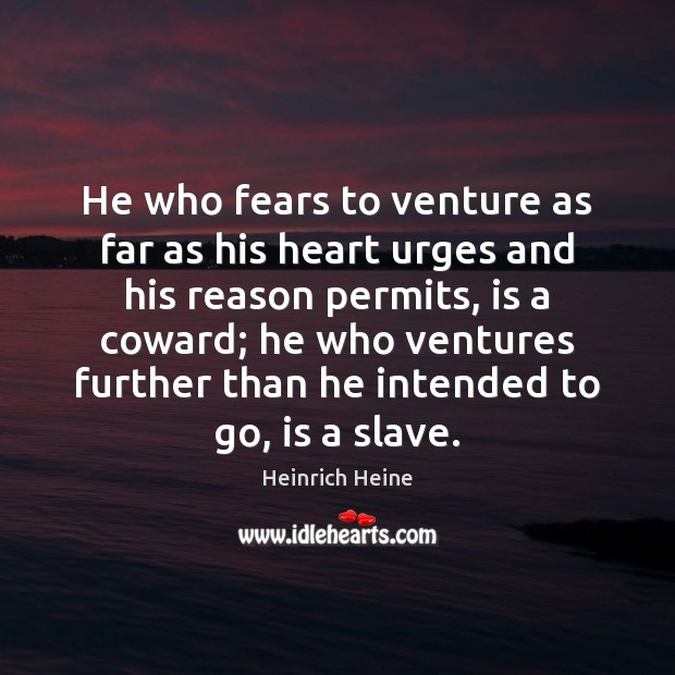 He who fears to venture as far as his heart urges and Heinrich Heine Picture Quote
