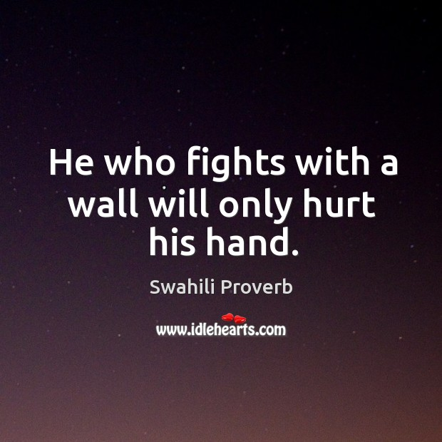 Image, He who fights with a wall will only hurt his hand.