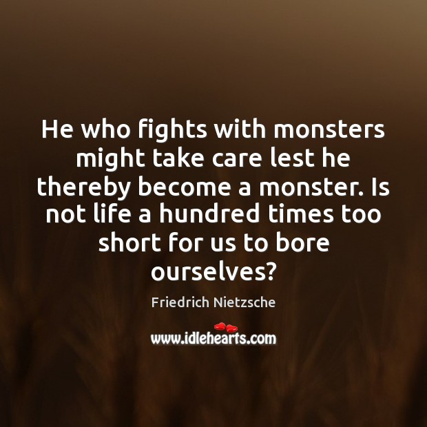 He who fights with monsters might take care lest he thereby become Image
