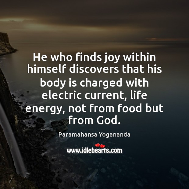 He who finds joy within himself discovers that his body is charged Image