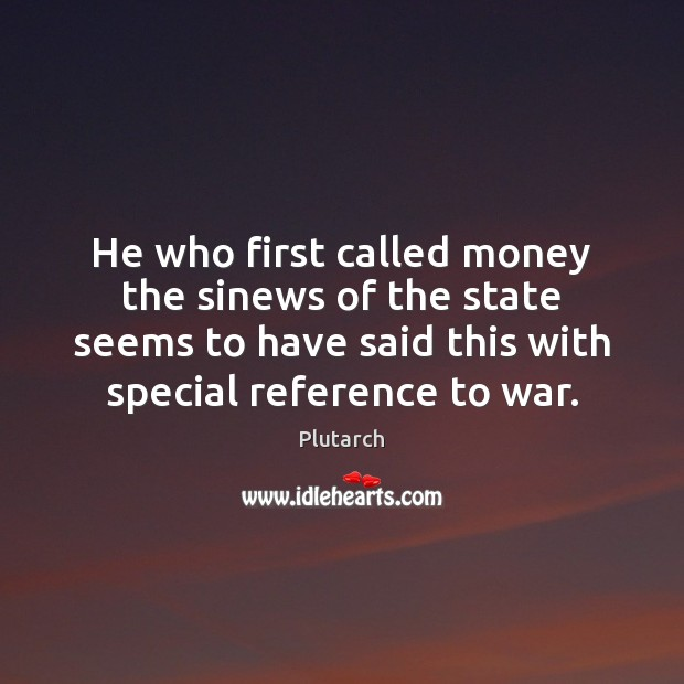 He who first called money the sinews of the state seems to Plutarch Picture Quote