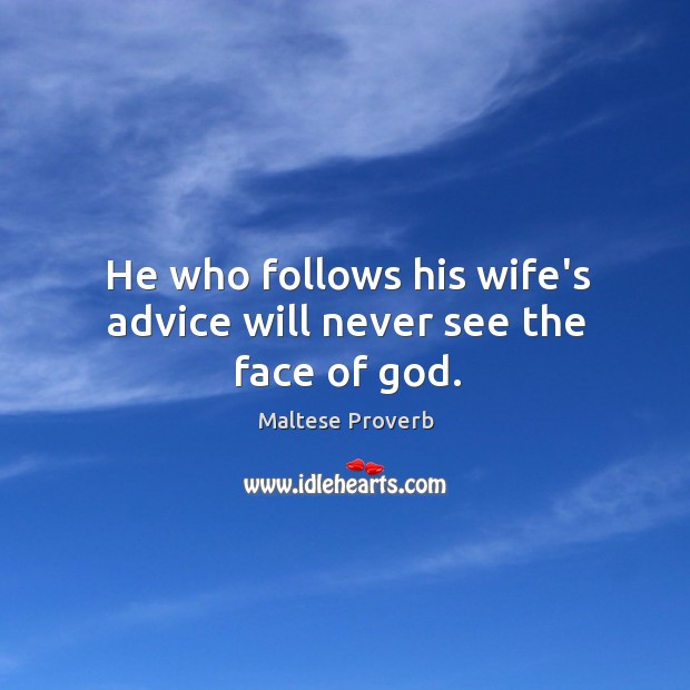 Image, He who follows his wife's advice will never see the face of god.