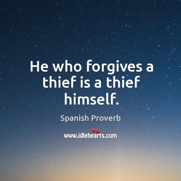 Image, He who forgives a thief is a thief himself.