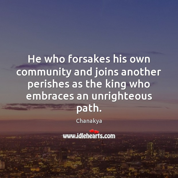 He who forsakes his own community and joins another perishes as the Chanakya Picture Quote