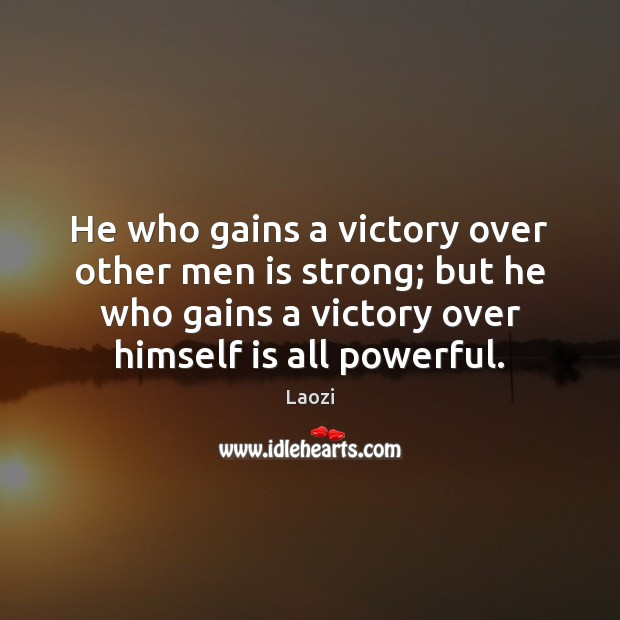 Laozi Picture Quote image saying: He who gains a victory over other men is strong; but he
