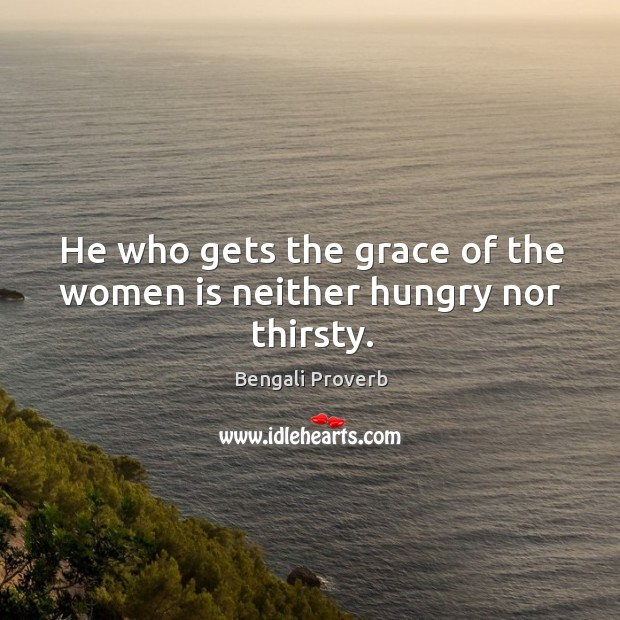 He who gets the grace of the women is neither hungry nor thirsty. Bengali Proverbs Image