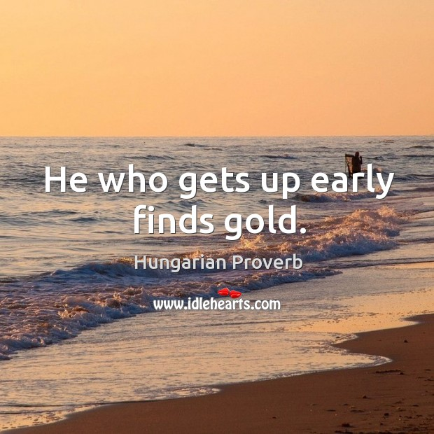 Image, He who gets up early finds gold.