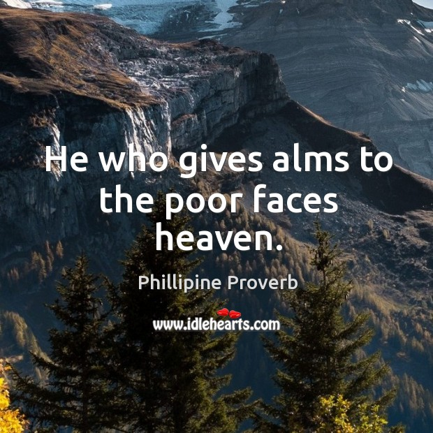 He who gives alms to the poor faces heaven. Phillipine Proverbs Image
