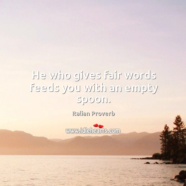 Image, He who gives fair words feeds you with an empty spoon.
