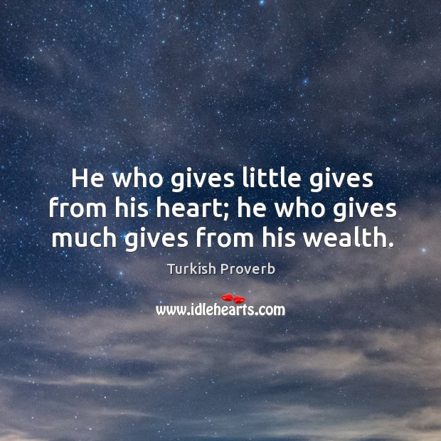 He who gives little gives from his heart; he who gives much gives from his wealth. Turkish Proverbs Image