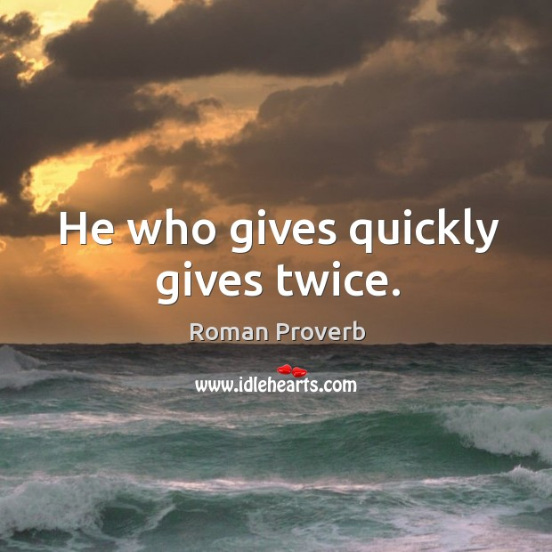 Image, He who gives quickly gives twice.