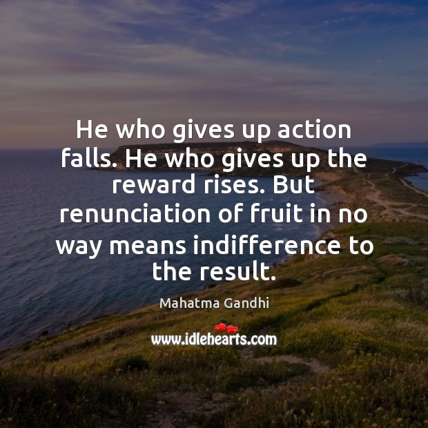 He who gives up action falls. He who gives up the reward Image