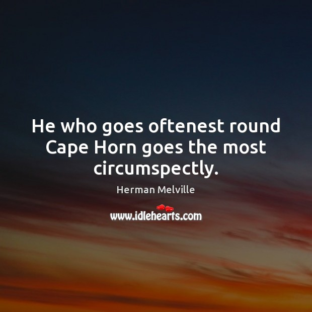 He who goes oftenest round Cape Horn goes the most circumspectly. Image