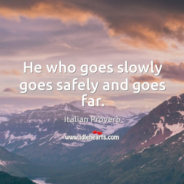 Image, He who goes slowly goes safely and goes far.