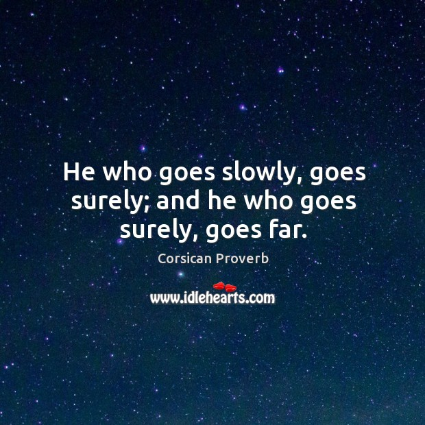 He who goes slowly, goes surely; and he who goes surely, goes far. Image