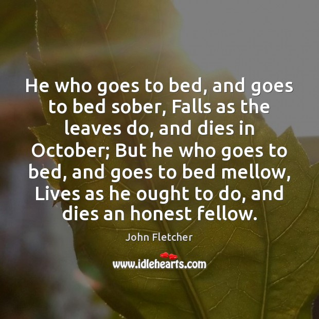 He who goes to bed, and goes to bed sober, Falls as John Fletcher Picture Quote