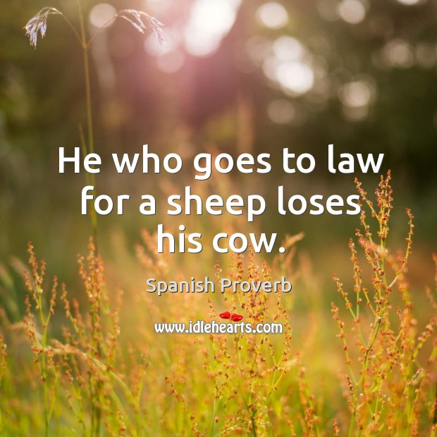 He who goes to law for a sheep loses his cow. Image