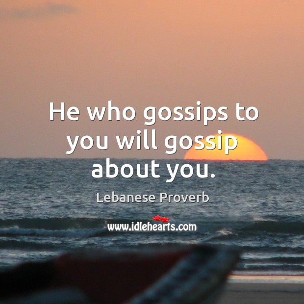 He who gossips to you will gossip about you. Lebanese Proverbs Image