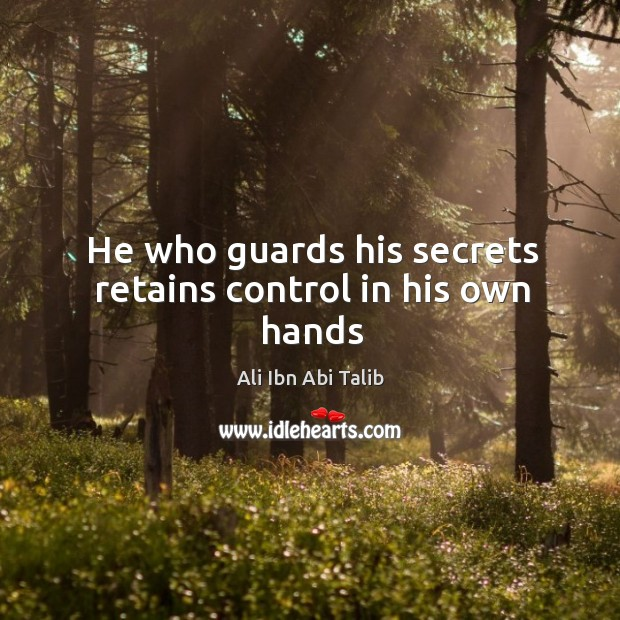 He who guards his secrets retains control in his own hands Image