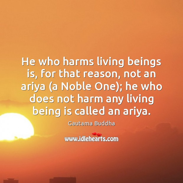 He who harms living beings is, for that reason, not an ariya ( Image